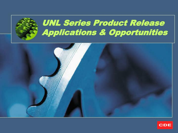Unl series product release applications opportunities