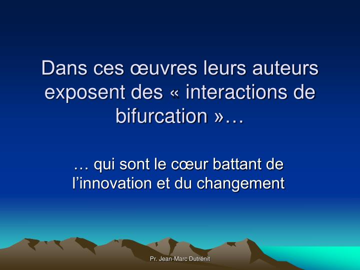 Dans ces œuvres leurs auteurs exposent des «interactions de bifurcation»…