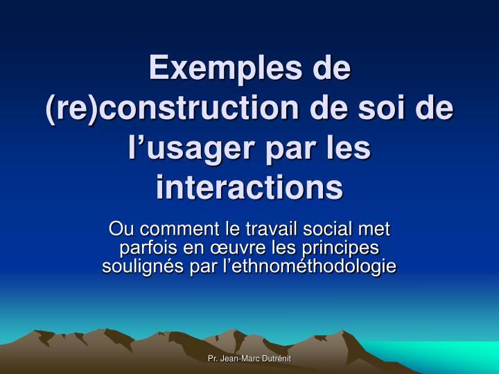 Exemples de (re)construction de soi de l'usager par les interactions