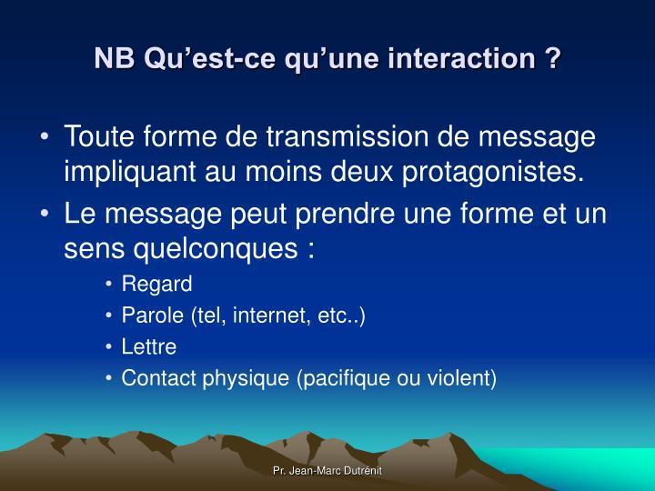 NB Qu'est-ce qu'une interaction ?