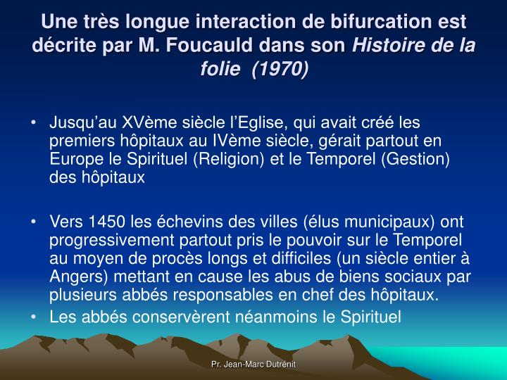 Une très longue interaction de bifurcation est décrite par M. Foucauld dans son