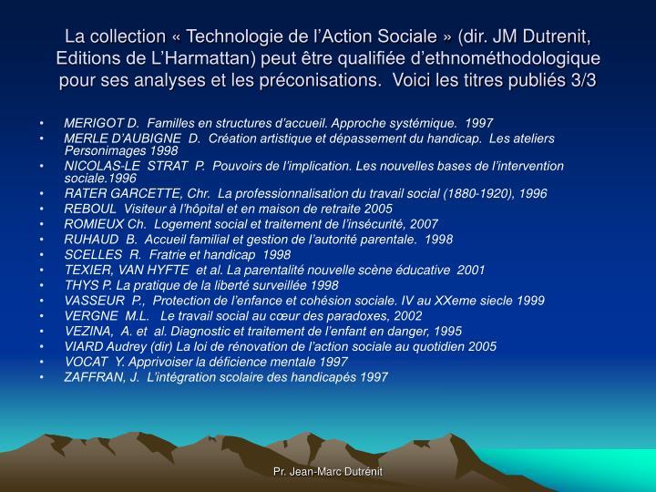 La collection «Technologie de l'Action Sociale» (dir. JM Dutrenit,  Editions de L'Harmattan) peut être qualifiée d'ethnométhodologique pour ses analyses et les préconisations.  Voici les titres publiés 3/3