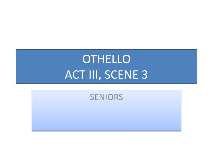 review othello act 4 Maybe she was just naked in bed with him for an hour or so, but they didn't do anything.