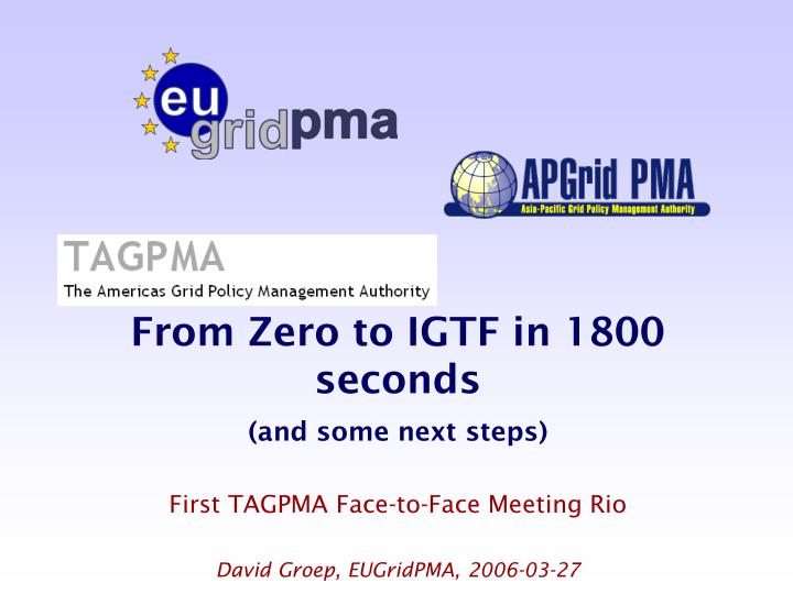 From Zero to IGTF in 1800 seconds