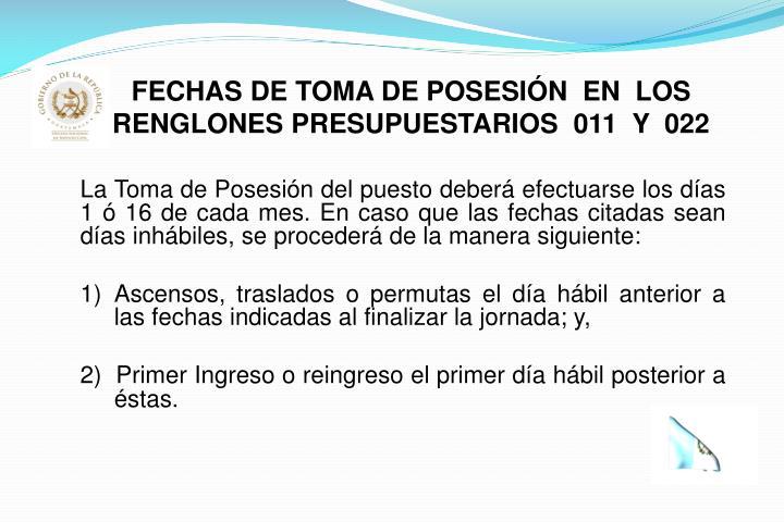 FECHAS DE TOMA DE POSESIÓN  EN  LOS RENGLONES PRESUPUESTARIOS  011  Y  022