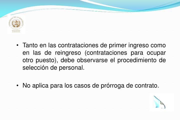 Tanto en las contrataciones de primer ingreso como en las de reingreso (contrataciones para ocupar otro puesto), debe observarse el procedimiento de selección de personal.