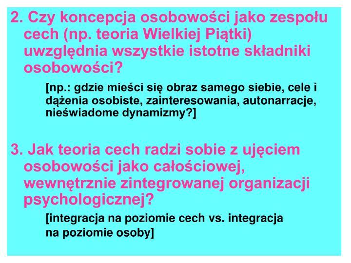 2. Czy koncepcja osobowości jako zespołu   cech (np. teoria Wielkiej Piątki) uwzględnia wszystkie istotne składniki osobowości