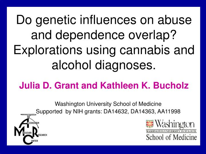 Do genetic influences on abuse and dependence overlap?  Explorations using cannabis and alcohol diag...