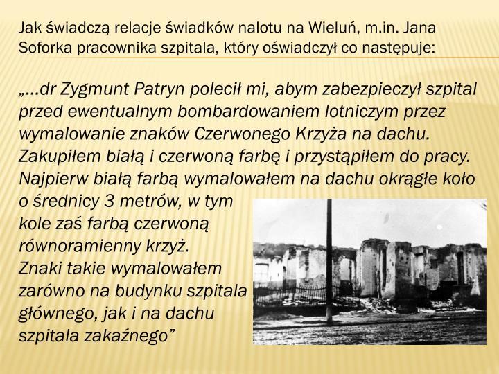 Jak świadczą relacje świadków nalotu na Wieluń, m.in. Jana Soforka pracownika szpitala, który oświadczył co następuje: