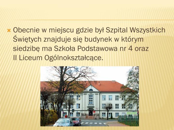 Obecnie w miejscu gdzie był Szpital Wszystkich Świętych znajduje się budynek w którym siedzibę ma