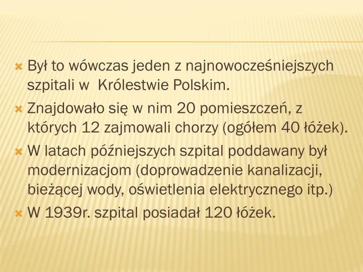 Był to wówczas jeden z najnowocześniejszych szpitali w  Królestwie Polskim.