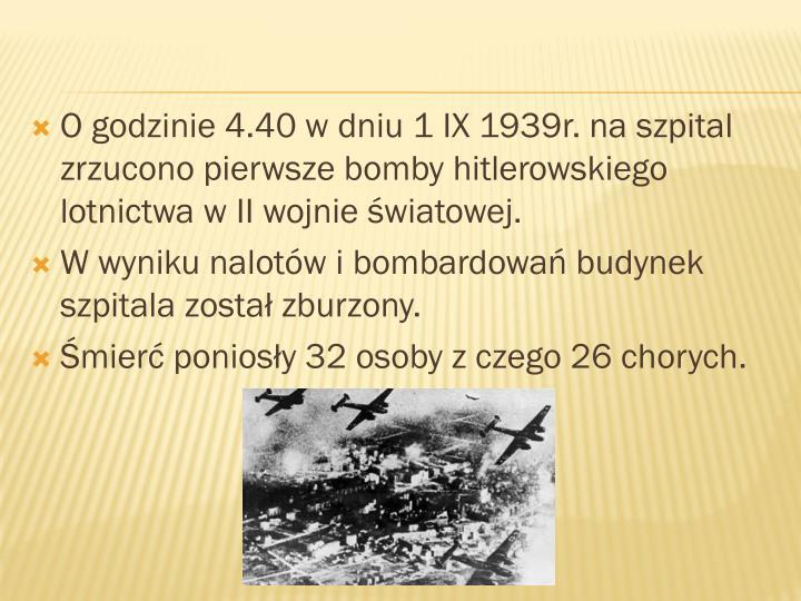 O godzinie 4.40 w dniu 1 IX 1939r. na szpital zrzucono pierwsze bomby hitlerowskiego lotnictwa w II wojnie światowej.