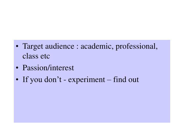 Target audience : academic, professional, class etc