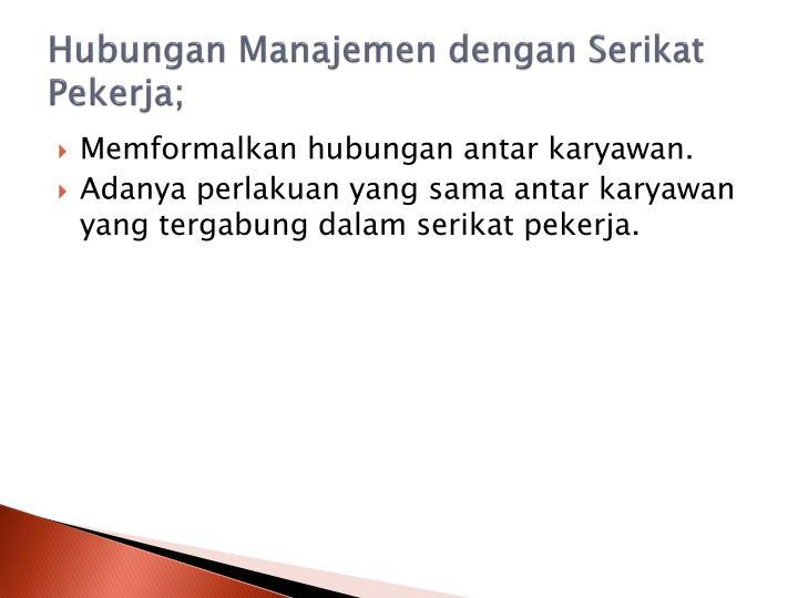 Hubungan Manajemen dengan Serikat Pekerja;