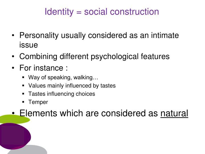 Identity = social construction