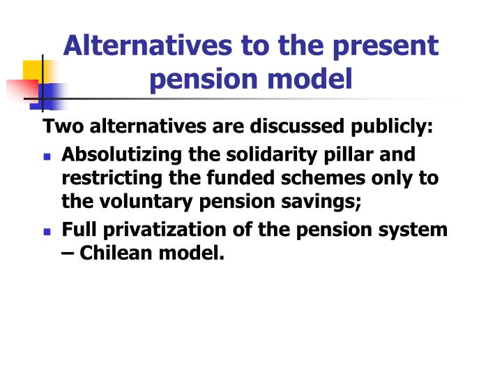 Alternatives to the present pension model