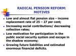radical pension reform motives