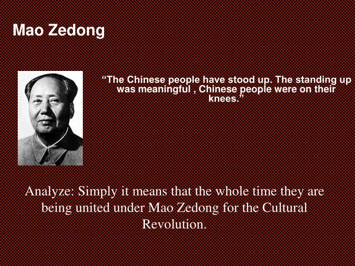 """The Chinese people have stood up. The standing up was meaningful , Chinese people were on their knees."""