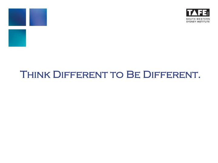 Think Different to Be Different.