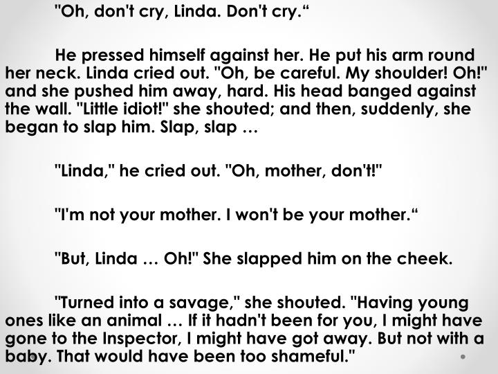 """Oh, don't cry, Linda. Don't cry"