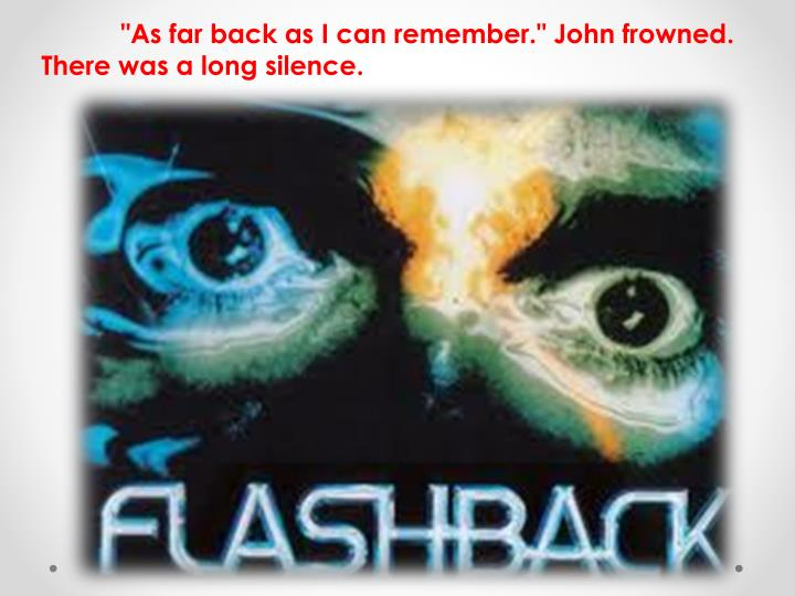 """As far back as I can remember."" John frowned. There was a long silence."