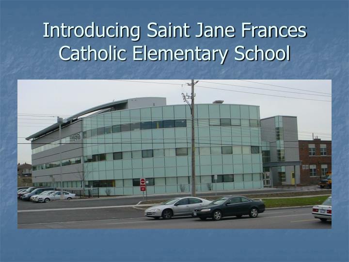Introducing Saint Jane Frances Catholic Elementary School