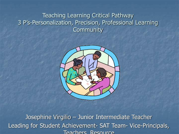 Teaching learning critical pathway 3 p s personalization precision professional learning community