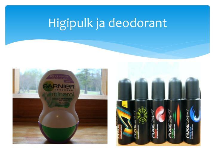 Higipulk ja deodoran