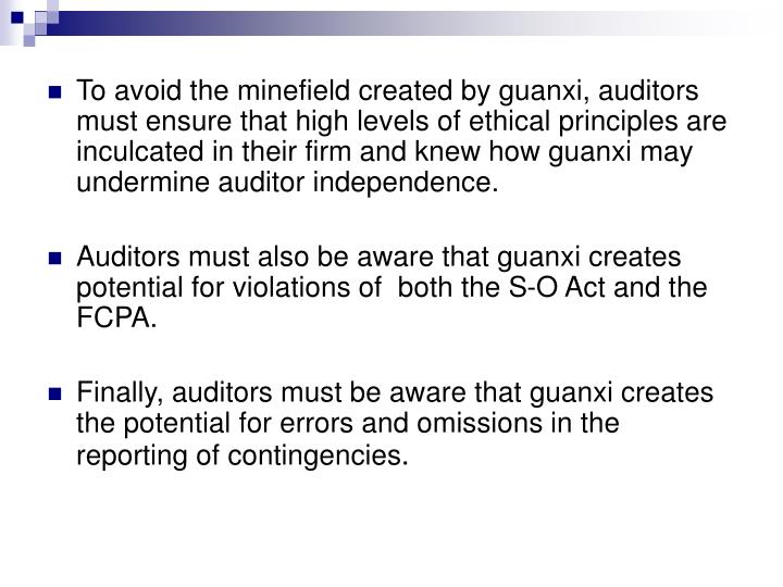 To avoid the minefield created by guanxi, auditors must ensure that high levels of ethical principles are inculcated in their firm