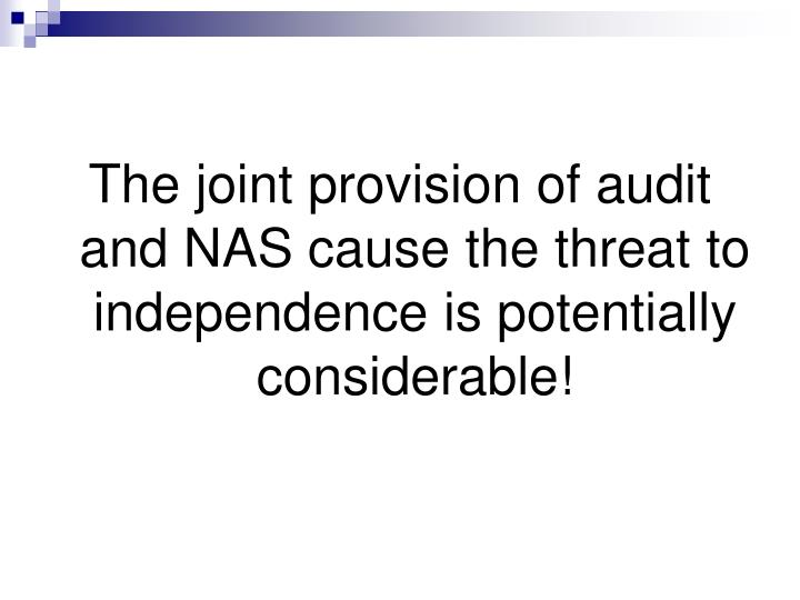 The joint provision of audit and NAS cause the threat to independence is potentially considerable!