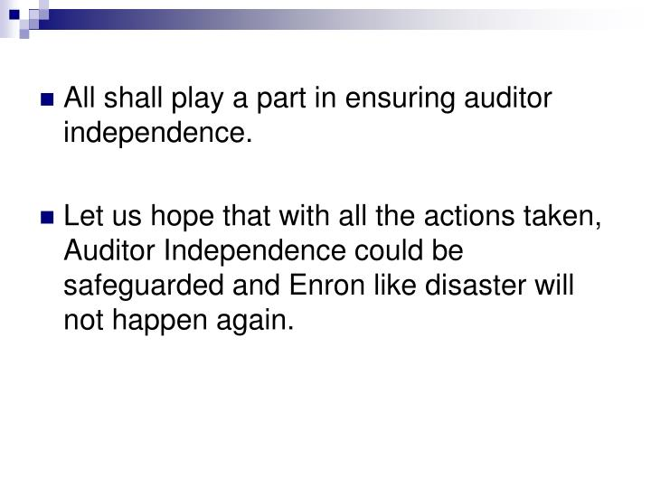 All shall play a part in ensuring auditor independence.