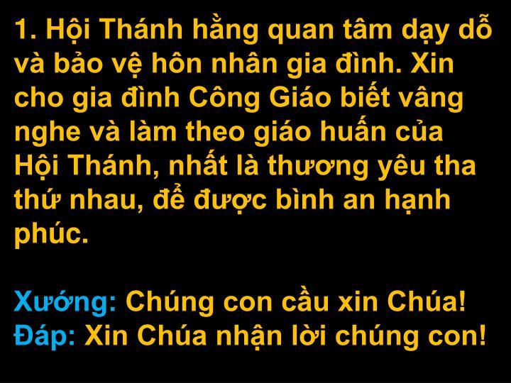 1. Hi Thnh hng quan tm dy d v bo v hn nhn gia nh. Xin cho gia nh Cng Gio bit vng nghe v lm theo gio hun ca Hi Thnh, nht l thng yu tha th nhau,  c bnh an hnh phc.