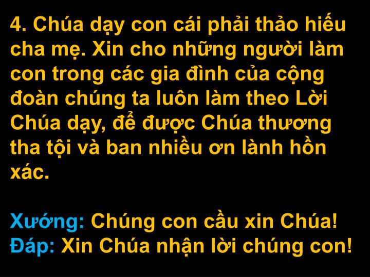 4. Cha dy con ci phi tho hiu cha m. Xin cho nhng ngi lm con trong cc gia nh ca cng on chng ta lun lm theo Li Cha dy,  c Cha thng tha ti v ban nhiu n lnh hn xc.