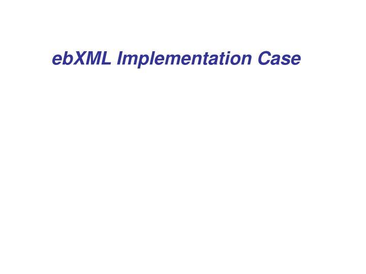 ebXML Implementation Case