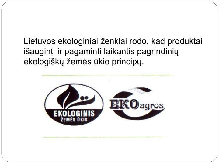 Lietuvos ekologiniai ženklai rodo, kad produktai išauginti ir pagaminti laikantis pagrindinių ekologiškų žemės ūkio principų.