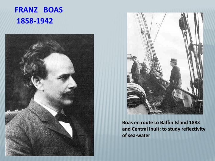 franz boas Franz boas how he helped further anthropology - born on jul 9, 1858 and died on december 21, 1942-franz boas was born in minden, in the westphalia area of germany.