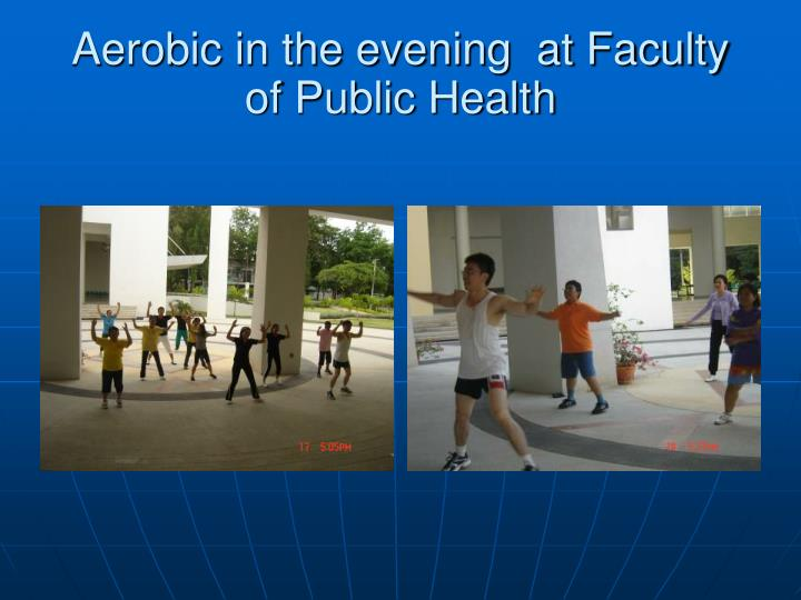 Aerobic in the evening  at Faculty of Public Health