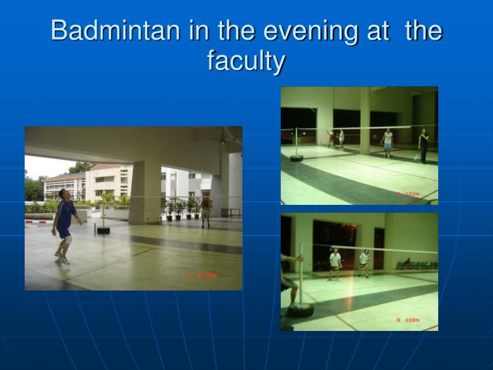 Badmintan in the evening at  the faculty
