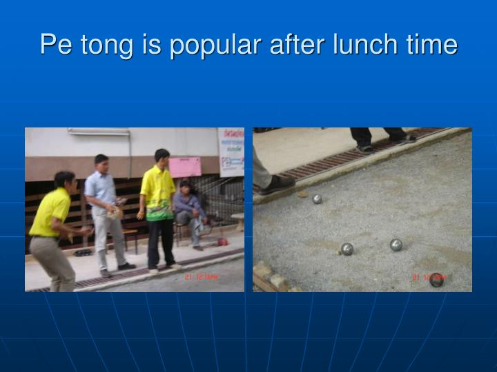 Pe tong is popular after lunch time
