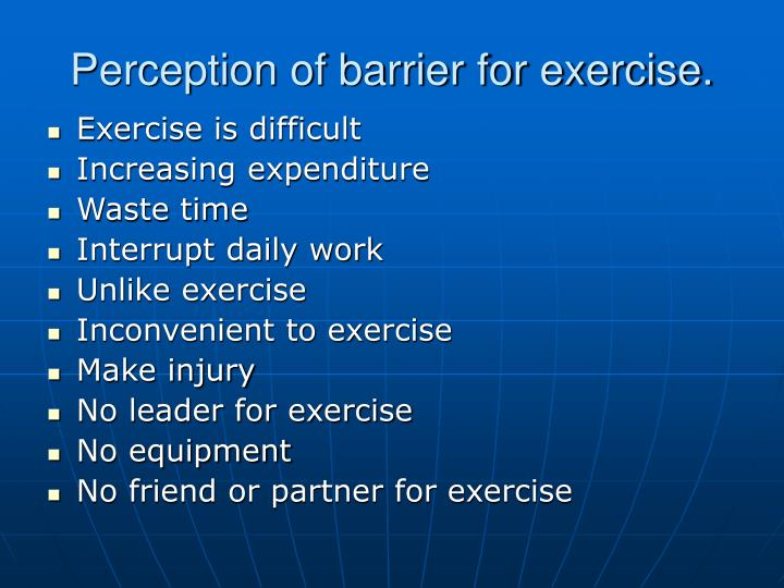 Perception of barrier for exercise.