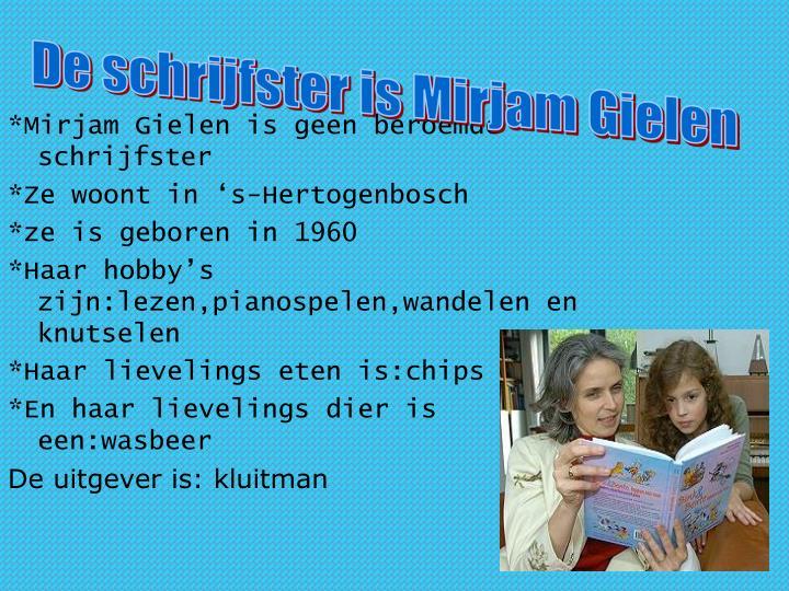 De schrijfster is Mirjam Gielen