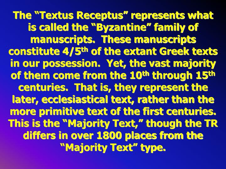 "The ""Textus Receptus"" represents what is called the ""Byzantine"" family of manuscripts.  These manuscripts constitute 4/5"