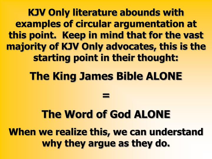 KJV Only literature abounds with examples of circular argumentation at this point.  Keep in mind that for the vast majority of KJV Only advocates, this is the starting point in their thought: