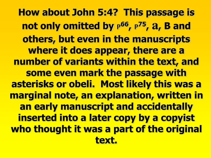 How about John 5:4?  This passage is not only omitted by