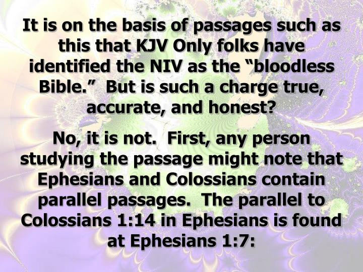 "It is on the basis of passages such as this that KJV Only folks have identified the NIV as the ""bloodless Bible.""  But is such a charge true, accurate, and honest?"