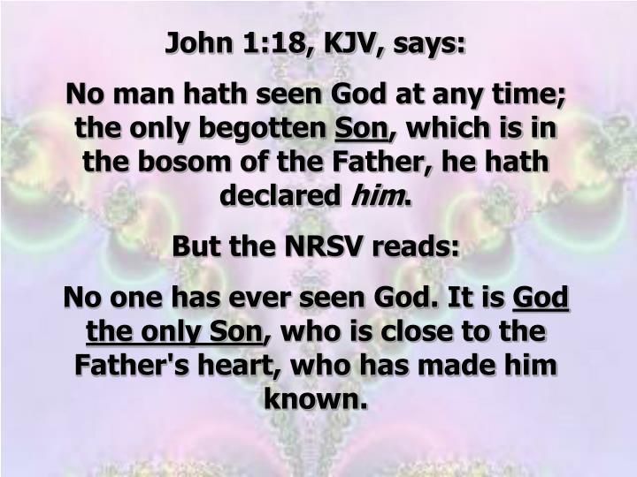 John 1:18, KJV, says: