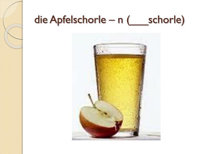 die Apfelschorle – n (___schorle)