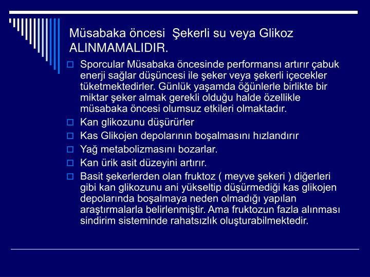 Müsabaka öncesi  Şekerli su veya Glikoz        ALINMAMALIDIR.