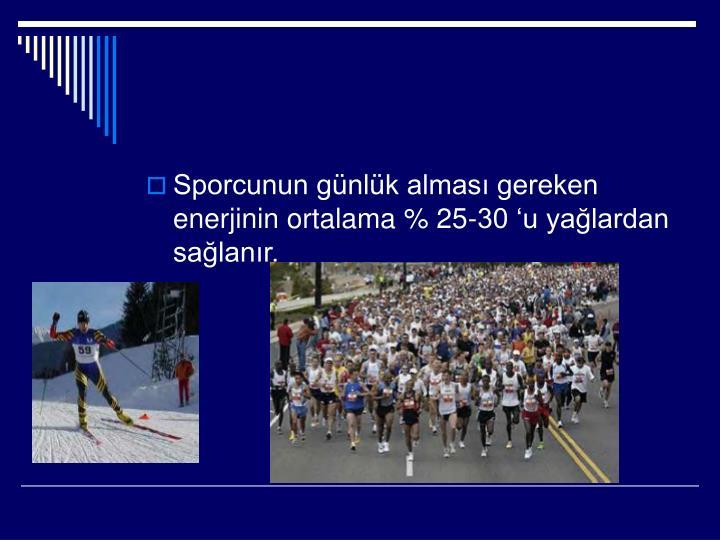 Sporcunun günlük alması gereken enerjinin ortalama % 25-30 'u yağlardan sağlanır.