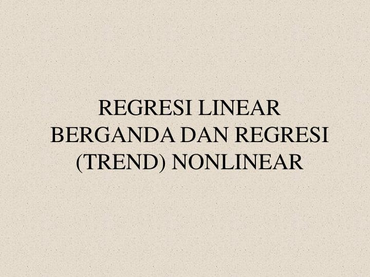Regresi linear berganda dan regresi trend nonlinear
